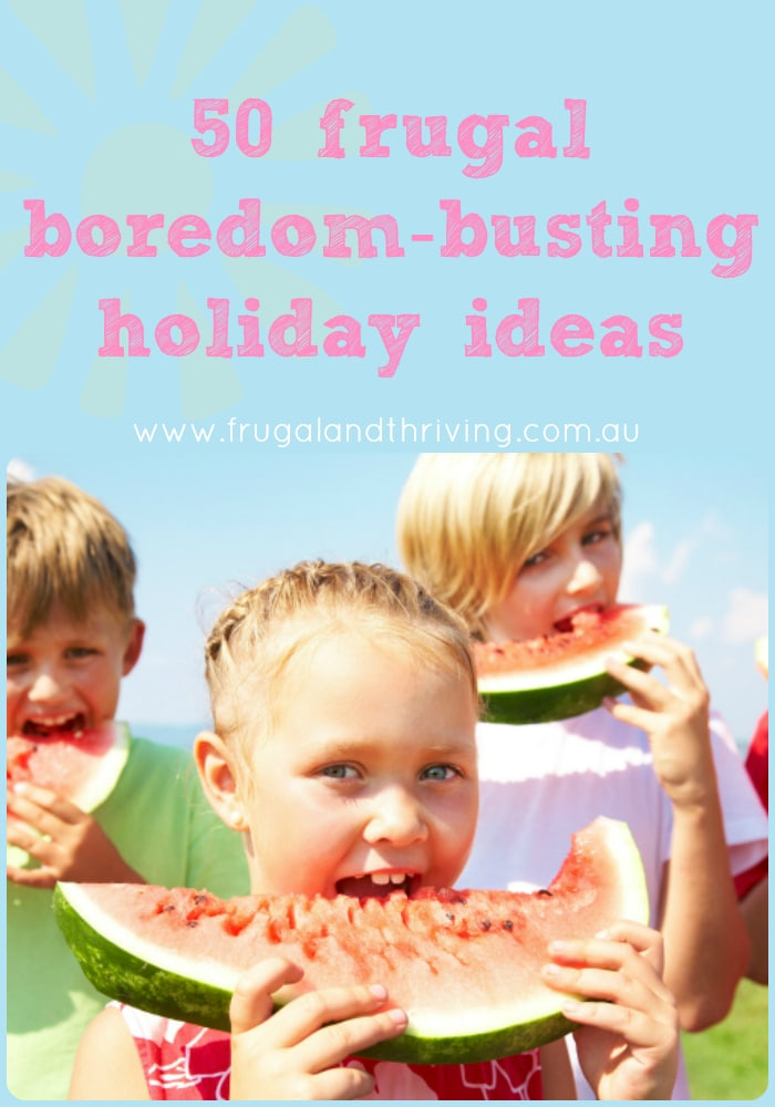 50 frugal bordom busting holiday ideas