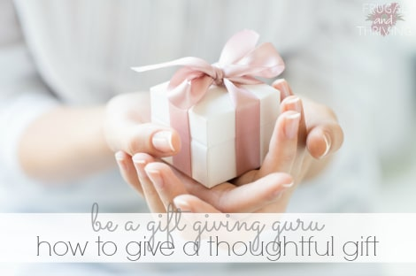 be a gift giving guru: how to give a thoughtful gift