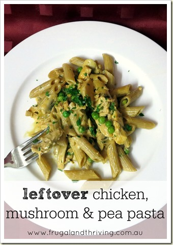 midweek meal - leftover chicken, pea and mushroom pasta sauce