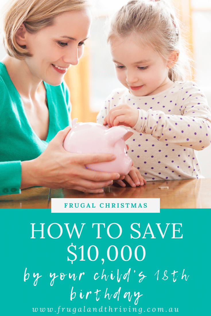 Whether it\'s to help them out at uni or to help them buy their first car, here\'s an easy way to save $10,000 by your child\'s 18th birthday.