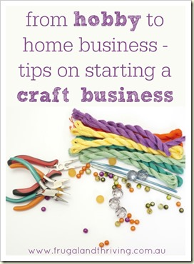 from hobby to home business – things to consider when starting a home craft biz