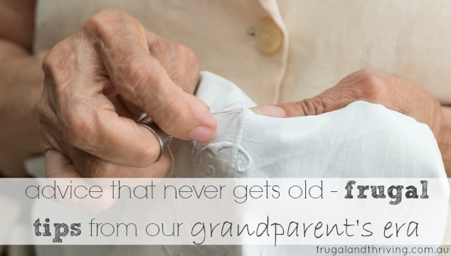 advice that never gets old– 47 frugal tips from our grandparent's era