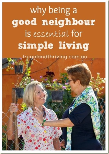 why being a good neighbour is essential for simple living