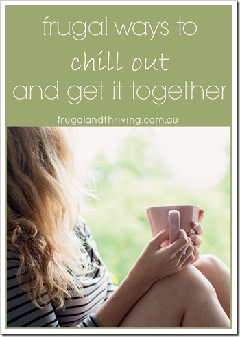 frugal ways to chill out and get it together P