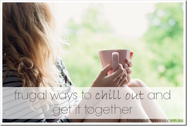 frugal ways to chill out and get it together