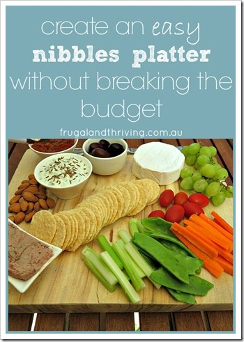 Create An Easy Nibbles Platter On A Budget