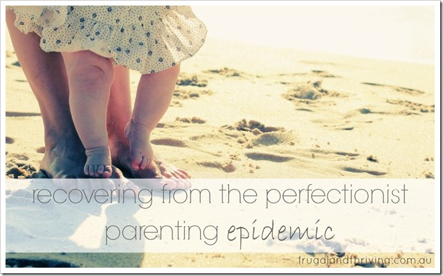 recovering from the perfectionist parenting epidemic