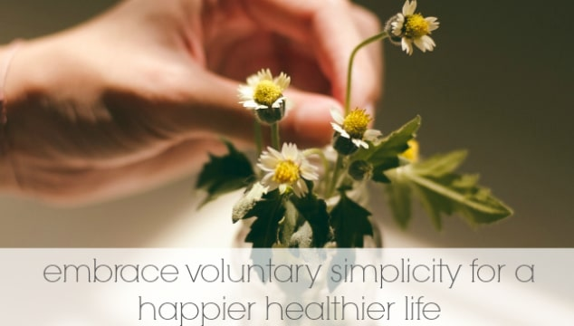embrace voluntary simplicity for a happier, healthier life