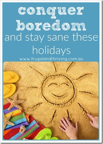 boredom busters for the school holidays
