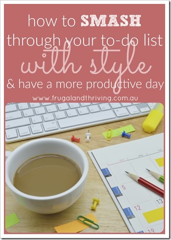 how to smash through your to do list with style and have a more productive day