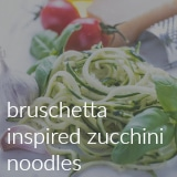 bruschetta inspired zucchini noodles
