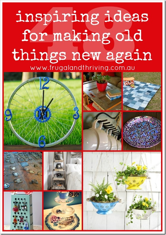 inspiring ideas for making old things new again