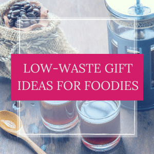 low waste gift ideas for foodies