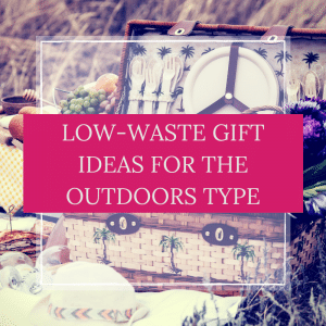 low waste gift ideas for the outdoors person