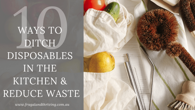 10 Ways to Eliminate Kitchen Disposables and Reduce Kitchen Waste